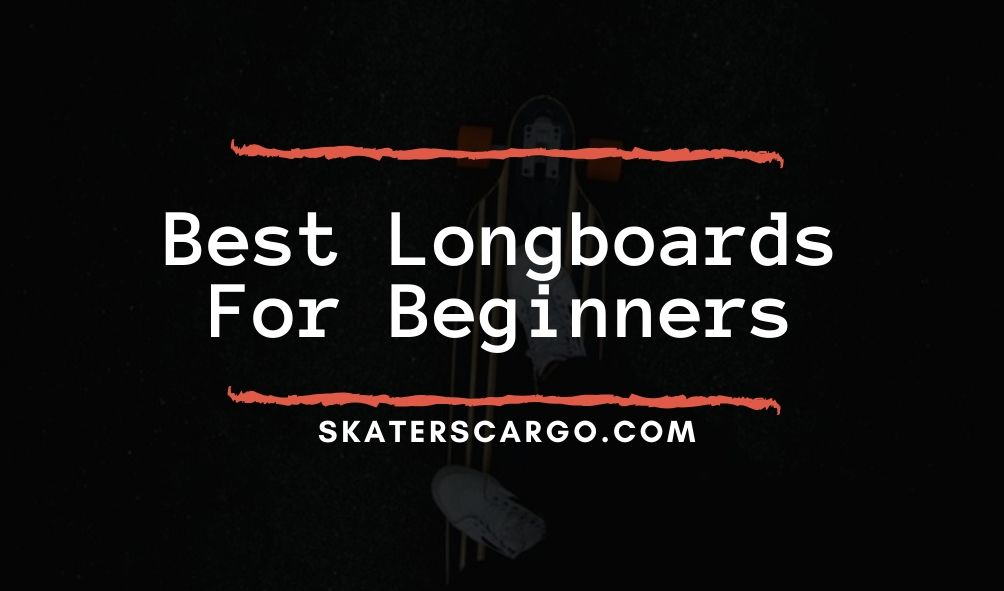 Best Longboards For Beginners: Review 2020