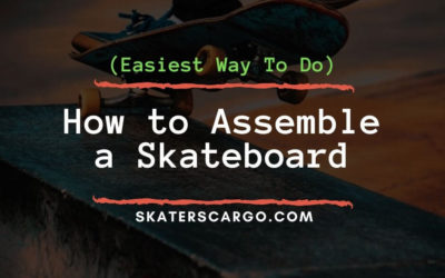 How to Assemble a Skateboard (Easiest Way To Do)