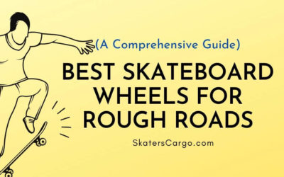 8 Best Skateboard Wheels for Rough Roads in 2021